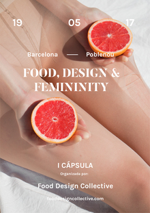 I cápsula de Food Design Collective: Food, Design & Femininity. Talks + performance + Networking dinner